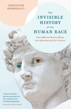 <i>The Invisible History of the Human Race </i> by Christine Kenneally