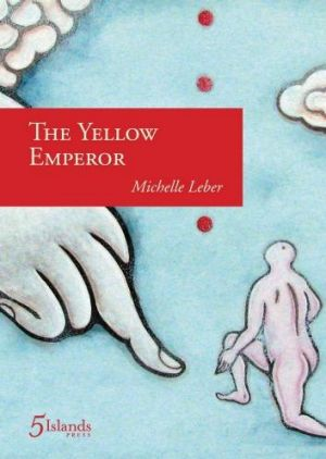 Strange: <i>The Yellow Emperor: A Mythography In Verse</i> by Michelle Leber.