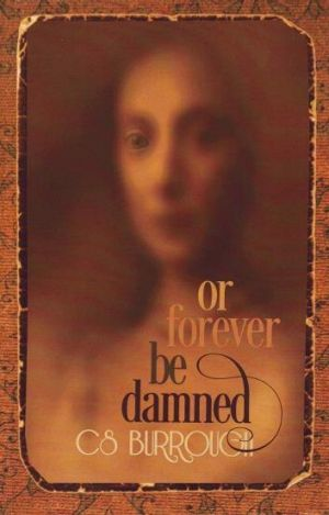 Or Forever be Damned, by C.S. Burrough.
