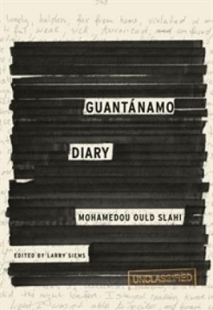 A document of injustice: <i>Guantanamo Diary</i> by  Mohamedou Ould Slahi.
