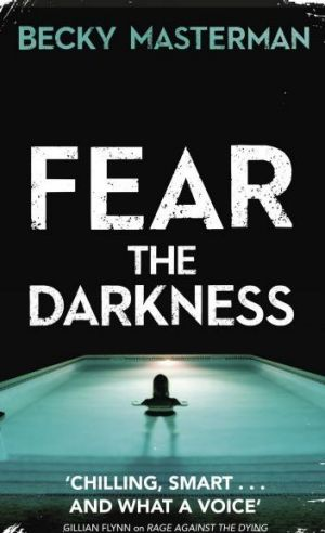 Fear the Darkness by  Becky Masterman.
