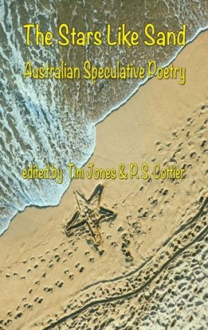<i>The Stars Like Sand: Australian Speculative Poetry</i>, Edited by Tim Jones and P.S. Cottier.