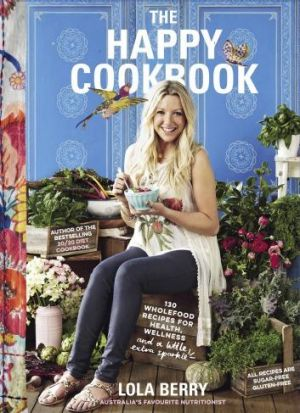 Gluten-free: <i>The Happy Cookbook</i> by Lola Berry.