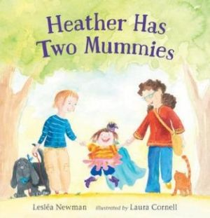 Family matters: <i>Heather Has Two Mummies</i> by Leslea Newman.
