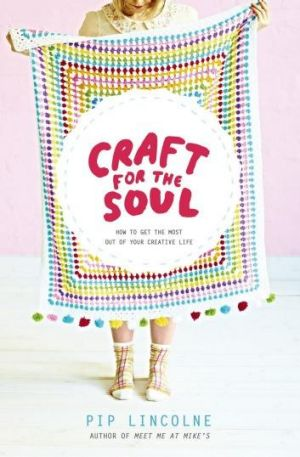 <i>Craft for the Soul</i>, by Pip Lincolne.