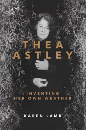 <i>Thea Astley: Inventing Her Own Weather</i> by Karen Lamb.