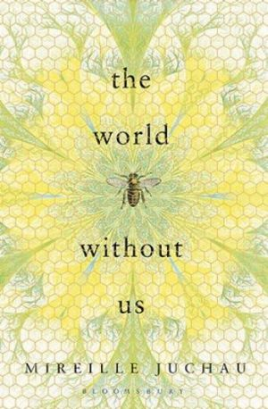 <i>The World Without Us</i> by Mireille Juchau.