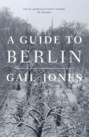 A Guide to Berlin, by Gail Jones.