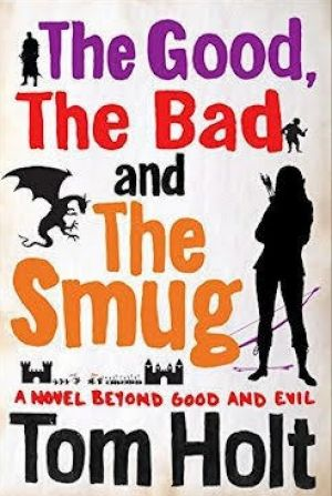 <i>The Good, The Bad and The Smug</i>, by Tom Holt. Orbit. $19.99.