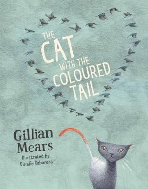 <i>The Cat with the Coloured Tail</i>, by Gillian Mears.
