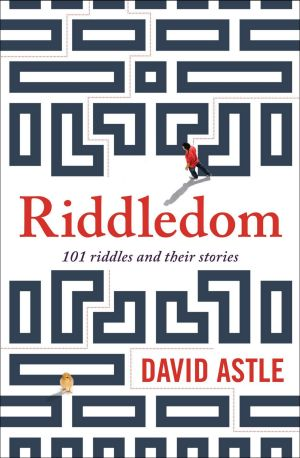 <i>Riddledom: 101 Riddles And Their Stories</i>, by David Astle.