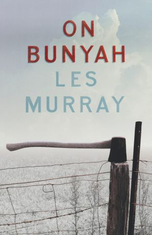 <i>On Bunyah</i> by Les Murray.