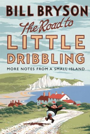 In The Road to Little Dribbling Bill Bryson revisits Britain 20 years after writing Notes From A Small Island.