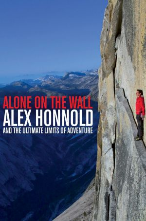 <i>Alone on the Wall</i> by Alex Honnold with David Roberts.