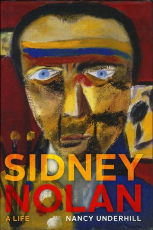 <i>Sidney Nolan: A life</i>, by Nancy Underhill.
