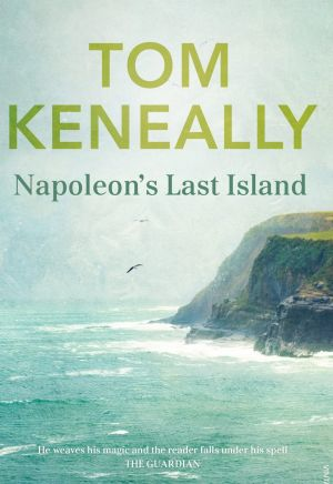 <i>Napoleon's Last Island</i> by Tom Keneally.