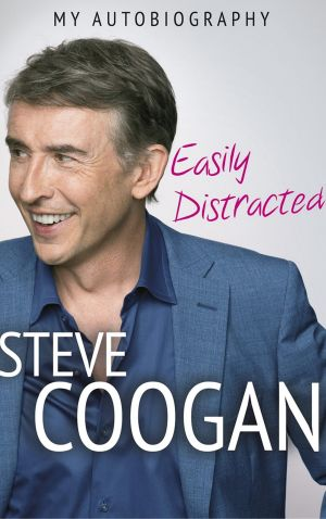 Easily Distracted, by Steve Coogan.