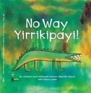 No Way Yirrikipayi!, a book written and illustrated by the children of Milikapiti School, Melville Island.