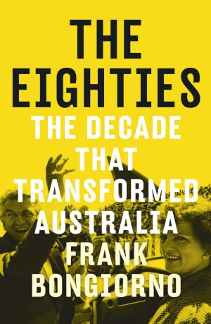 "The Eighties, the ""liveliest of decades in our recent history""."