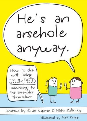 The cover of <i>He's an Arsehole Anyway</i> by Elliot Capner and Misha Zelinsky.