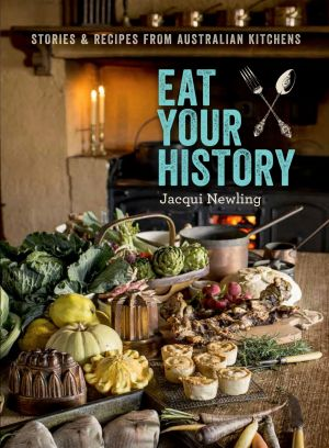 The book covers stories from Australian kitchens and dining tables from 1788 to the 1950s.