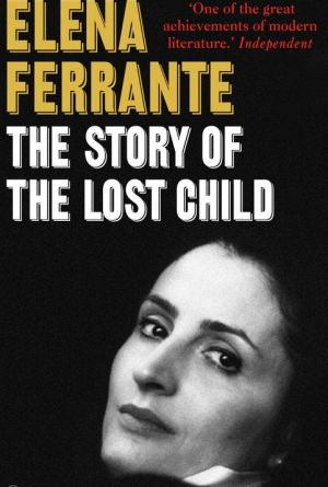 The Story of the Lost Child, by Elena Ferrante.