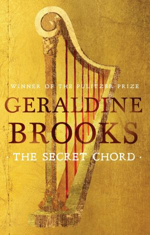 The Secret Chord, by Geraldine Brooks,