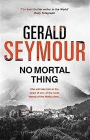 No Mortal Thing, by Gerald Seymour.