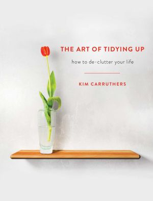 The Art of Tidying Up by Kim Carruthers