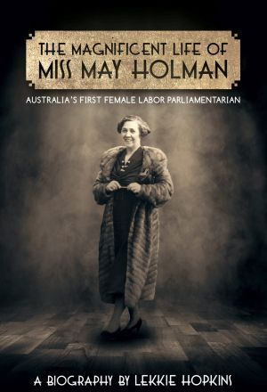 The Magnificent Life of Miss May Holman by Lekkie Hopkins.