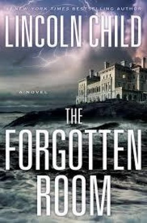The Forgotten Room.  By Lincoln Child.  Corsair.  $29.99.