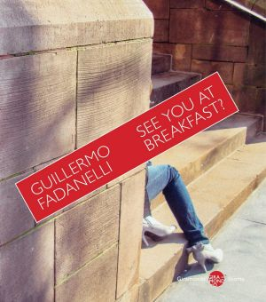 See You at Breakfast?, by Guillermo Fadanelli.