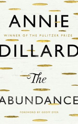 <i>The Abundance</i> by Annie Dillard
