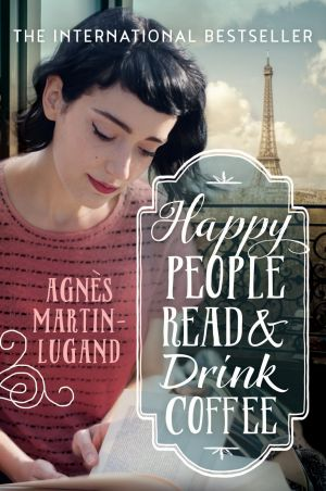 Happy People Read & Drink Coffee by Agnes Martin-Lugand.