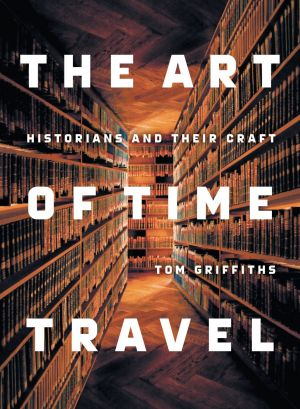 <i>The Art of Time Travel</i>, by Tom Griffiths.