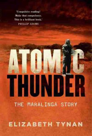 Atomic Thunder: The Maralinga Story, by Elizabeth Tynan.