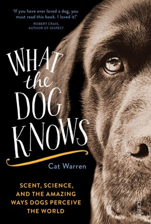 <I>What the Dog Knows</i> by Cat Warren.