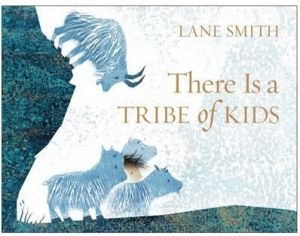 There is a Tribe of Kids (Two Hoots. 32pp. $24.99) by Lane Smith.
