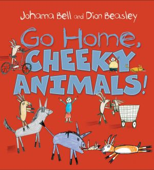 Johanna Bell and Dion Beasley's Go Home Cheeky Animals (Allen & Unwin. 32pp. $24.99).