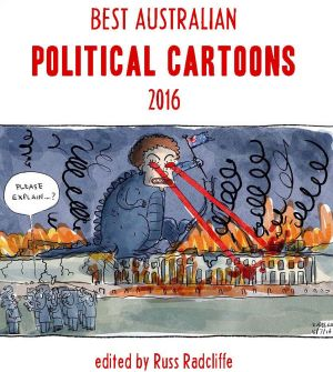<i>Best Australian Political Cartoons 2016</i>: Edited by Russ Radcliffe.