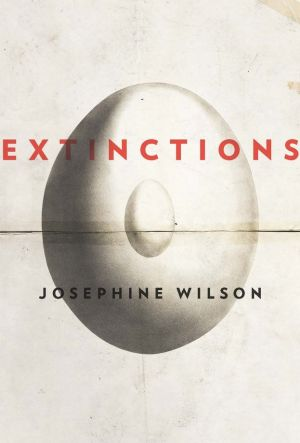 Extinctions by Josephine Wilson.