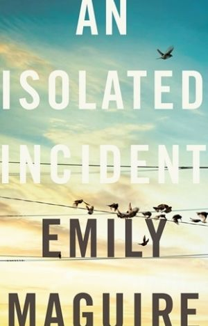 An Isolated Incident by Emily Maguire.