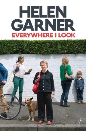 <i>Everywhere I Look</i> by Helen Garner.