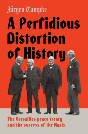<i>A Perfidious Distortion of History</i>, by Jurgen Tampke.