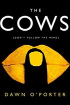 The Cows. By Dawn O'Porter.