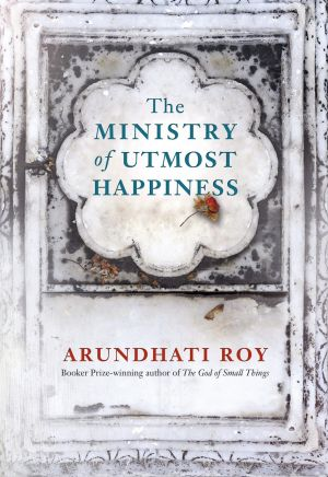 The Ministry of Utmost happiness. By Arundhati Roy.