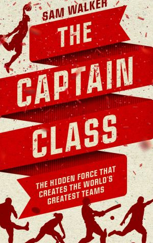 Sam Walker spent 11 years studying the best teams in world sports history for his book The Captain Class.