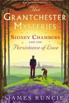 Sidney Chambers and the Persistence of LOve. By James Runcie.