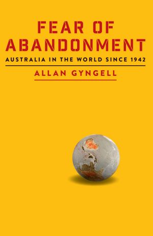 'Fear of Abandonment' by Allan Gyngell.