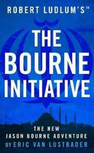 The Bourne Initiative. By Eric Van Lustbader.